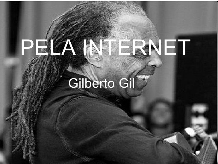PELA INTERNET PELA INTERNET Gilberto Gil