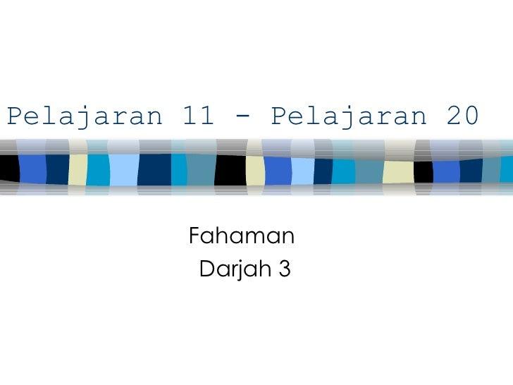 Pelajaran 11 - Pelajaran 20  Fahaman  Darjah 3