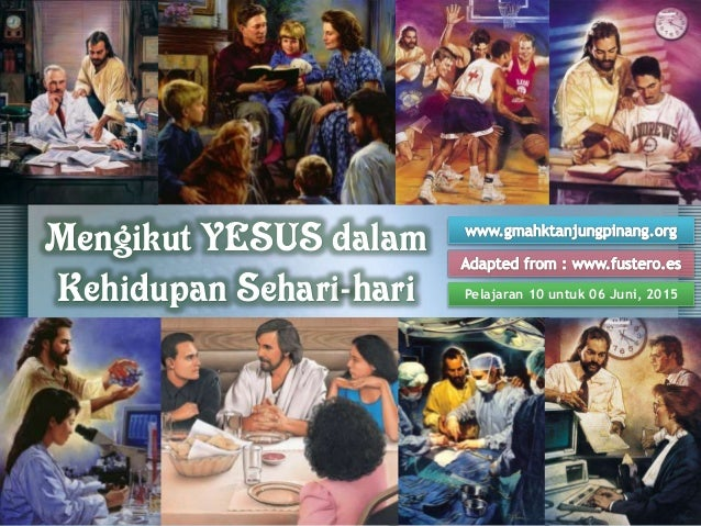 Pelajaran 10 untuk 06 Juni, 2015 Mengikut YESUS dalam Kehidupan Sehari-hari