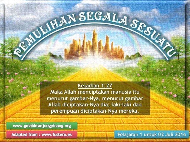 Pelajaran 1 untuk 02 Juli 2016 Kejadian 1:27 Maka Allah menciptakan manusia itu menurut gambar-Nya, menurut gambar Allah d...