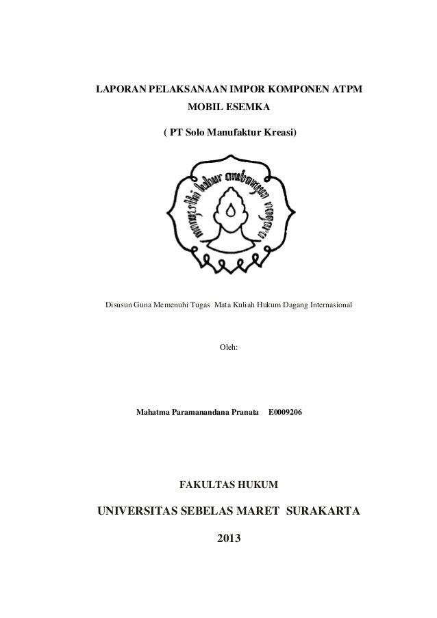 LAPORAN PELAKSANAAN IMPOR KOMPONEN ATPMMOBIL ESEMKA( PT Solo Manufaktur Kreasi)Disusun Guna Memenuhi Tugas Mata Kuliah Huk...