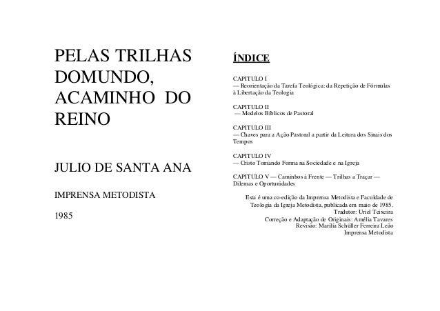 PELAS TRILHAS DOMUNDO, ACAMINHO DO REINO JULIO DE SANTA ANA  ÍNDICE CAPITULO I — Reorientação da Tarefa Teológica: da Repe...
