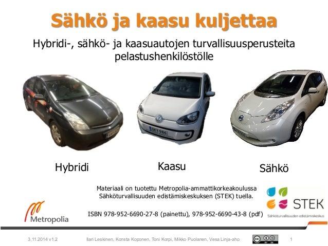 Sähkö ja kaasu kuljettaa  Hybridi-, sähkö- ja kaasuautojen turvallisuusperusteita  pelastushenkilöstölle  Hybridi Kaasu Sä...