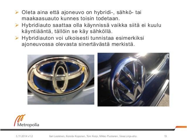 Ø Oleta aina että ajoneuvo on hybridi-, sähkö- tai  maakaasuauto kunnes toisin todetaan.  Ø Hybridiauto saattaa olla käy...