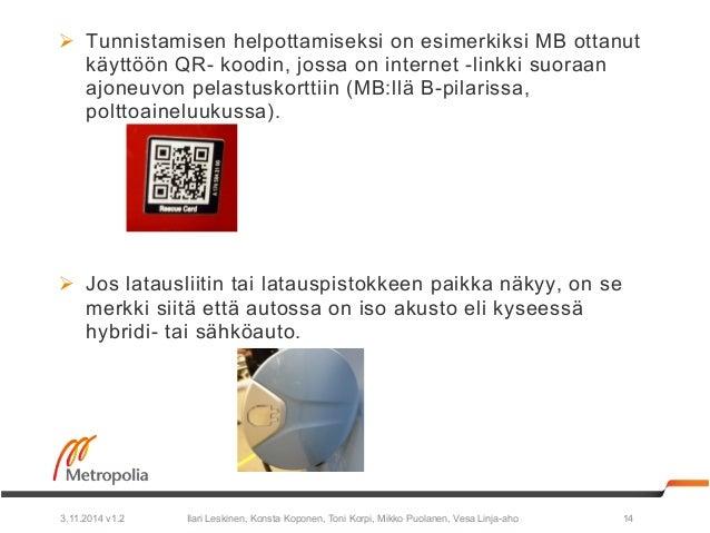Ø Tunnistamisen helpottamiseksi on esimerkiksi MB ottanut  käyttöön QR- koodin, jossa on internet -linkki suoraan  ajoneu...