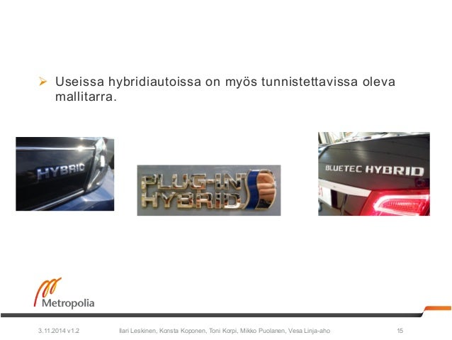 Ø Useissa hybridiautoissa on myös tunnistettavissa oleva  mallitarra.  Ilari Leskinen, Konsta Koponen, Toni Korpi, Mikko ...