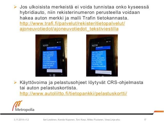 Ø Jos ulkoisista merkeistä ei voida tunnistaa onko kyseessä  hybridiauto, niin rekisterinumeron perusteella voidaan  hake...