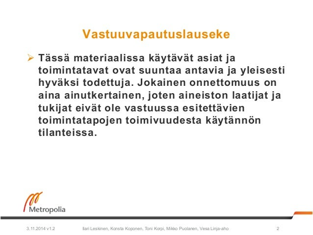 Vastuuvapautuslauseke  Ø Tässä materiaalissa käytävät asiat ja  toimintatavat ovat suuntaa antavia ja yleisesti  hyväksi ...