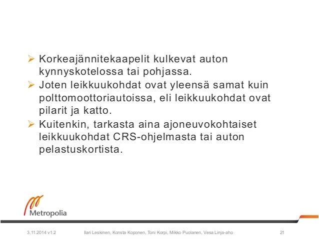Ø Korkeajännitekaapelit kulkevat auton  kynnyskotelossa tai pohjassa.  Ø Joten leikkuukohdat ovat yleensä samat kuin  po...