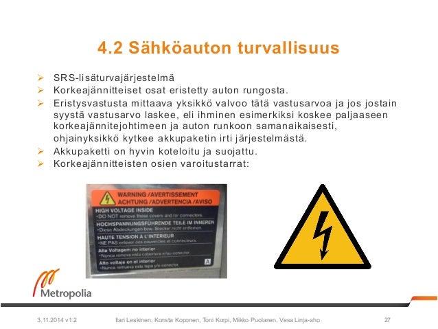 4.2 Sähköauton turvallisuus  Ø SRS-lisäturvajärjestelmä  Ø Korkeajännitteiset osat eristetty auton rungosta.  Ø Eristys...