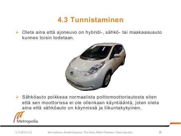 4.3 Tunnistaminen  Ø Oleta aina että ajoneuvo on hybridi-, sähkö- tai maakaasuauto  kunnes toisin todetaan.  Ø Sähköauto...
