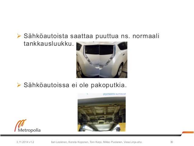 Ø Sähköautoista saattaa puuttua ns. normaali  tankkausluukku.  Ø Sähköautoissa ei ole pakoputkia.  Ilari Leskinen, Konst...