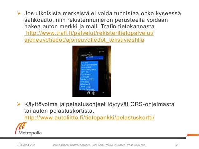 Ø Jos ulkoisista merkeistä ei voida tunnistaa onko kyseessä  sähköauto, niin rekisterinumeron perusteella voidaan  hakea ...