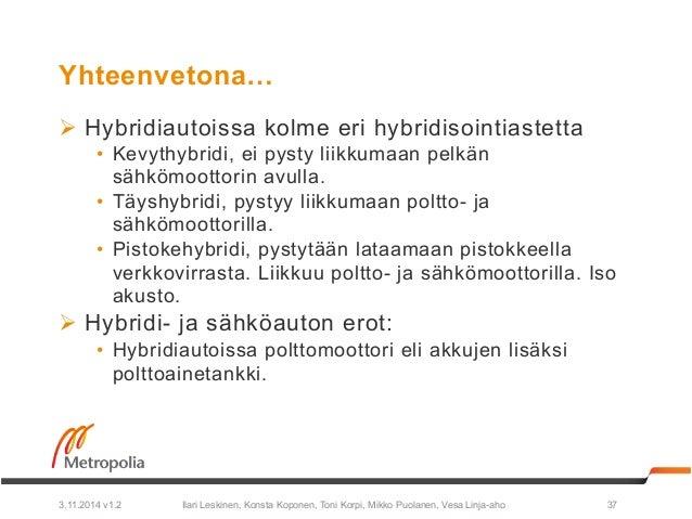Yhteenvetona…  Ø Hybridiautoissa kolme eri hybridisointiastetta  • Kevythybridi, ei pysty liikkumaan pelkän  sähkömoottor...