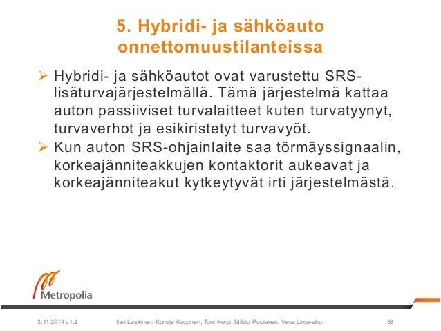 5. Hybridi- ja sähköauto  onnettomuustilanteissa  Ø Hybridi- ja sähköautot ovat varustettu SRS-lisäturvajärjestelmällä.  ...