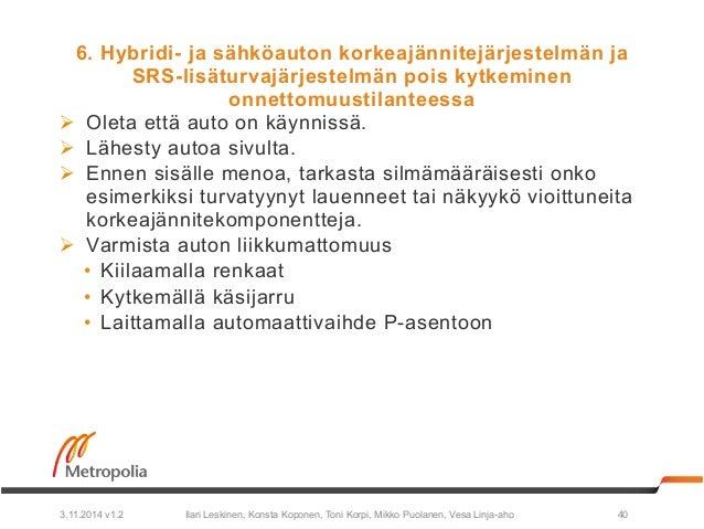 6. Hybridi- ja sähköauton korkeajännitejärjestelmän ja  SRS-lisäturvajärjestelmän pois kytkeminen  onnettomuustilanteessa ...