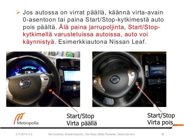 Ø Jos autossa on virrat päällä, käännä virta-avain  0-asentoon tai paina Start/Stop-kytkimestä auto  pois päältä. Älä pai...