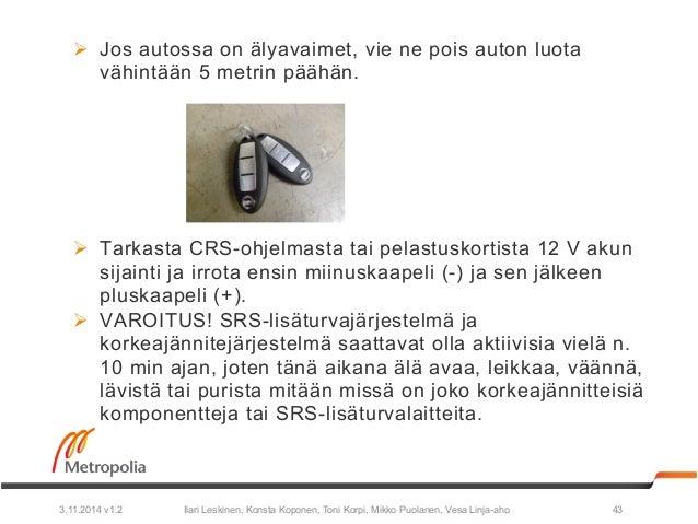 Ø Jos autossa on älyavaimet, vie ne pois auton luota  vähintään 5 metrin päähän.  Ø Tarkasta CRS-ohjelmasta tai pelastus...