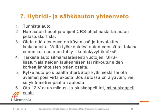 7. Hybridi- ja sähköauton yhteenveto  1. Tunnista auto.  2. Hae auton tiedot ja ohjeet CRS-ohjelmasta tai auton  pelastusk...