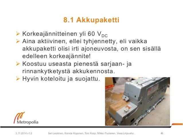 8.1 Akkupaketti  Ø Korkeajännitteinen yli 60 VDC  Ø Aina aktiivinen, ellei tyhjennetty, eli vaikka  akkupaketti olisi ir...