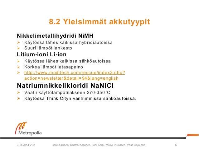 8.2 Yleisimmät akkutyypit  Nikkelimetallihydridi NiMH  Ø Käytössä lähes kaikissa hybridiautoissa  Ø Suuri lämpötilankest...