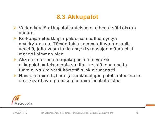 8.3 Akkupalot  Ø Veden käyttö akkupalotilanteissa ei aiheuta sähköiskun  vaaraa.  Ø Korkeajänniteakkujen palaessa saatta...