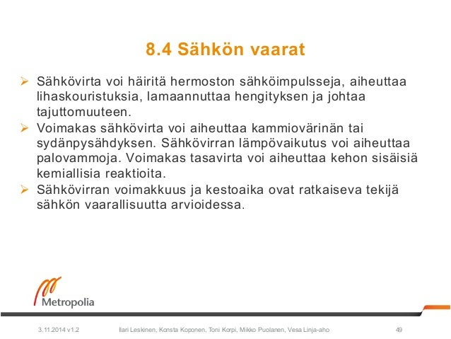 8.4 Sähkön vaarat  Ø Sähkövirta voi häiritä hermoston sähköimpulsseja, aiheuttaa  lihaskouristuksia, lamaannuttaa hengity...