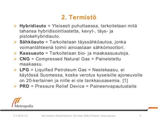 2. Termistö  Ø Hybridiauto = Yleisesti puh uttaessa, tarkoitetaan mitä  tahansa hybridisointiastetta, kevyt-, täys- ja  p...