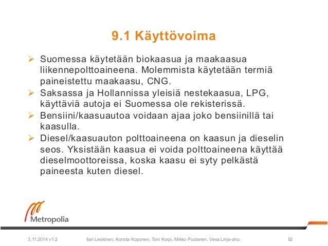 9.1 Käyttövoima  Ø Suomessa käytetään biokaasua ja maakaasua  liikennepolttoaineena. Molemmista käytetään termiä  paineis...