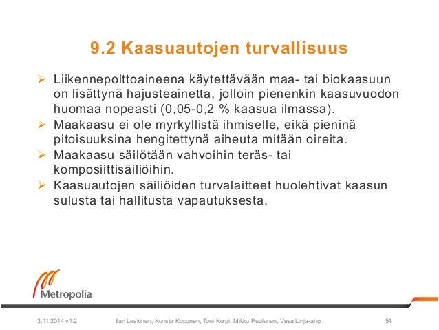 9.2 Kaasuautojen turvallisuus  Ø Liikennepolttoaineena käytettävään maa- tai biokaasuun  on lisättynä hajusteainetta, jol...