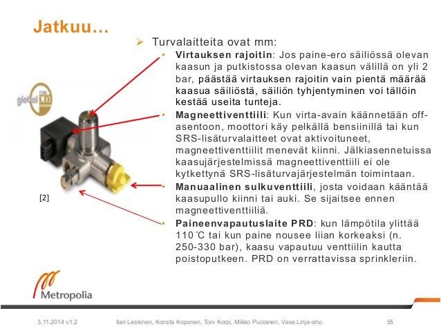 Jatkuu…  Ø Turvalaitteita ovat mm:  • Virtauksen rajoitin: Jos paine-ero säiliössä olevan  kaasun ja putkistossa olevan k...