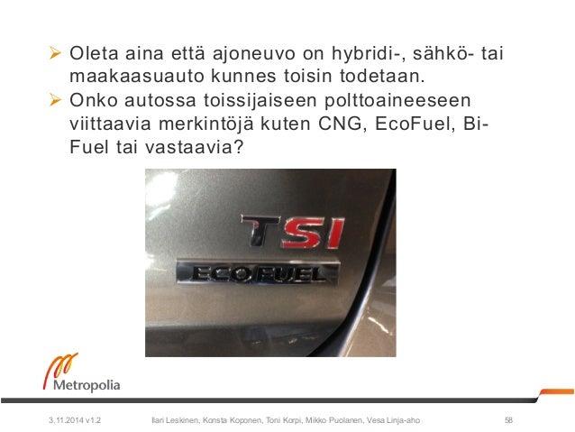 Ø Oleta aina että ajoneuvo on hybridi-, sähkö- tai  maakaasuauto kunnes toisin todetaan.  Ø Onko autossa toissijaiseen p...