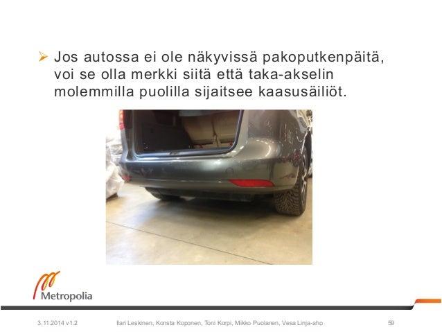 Ø Jos autossa ei ole näkyvissä pakoputkenpäitä,  voi se olla merkki siitä että taka-akselin  molemmilla puolilla sijaitse...