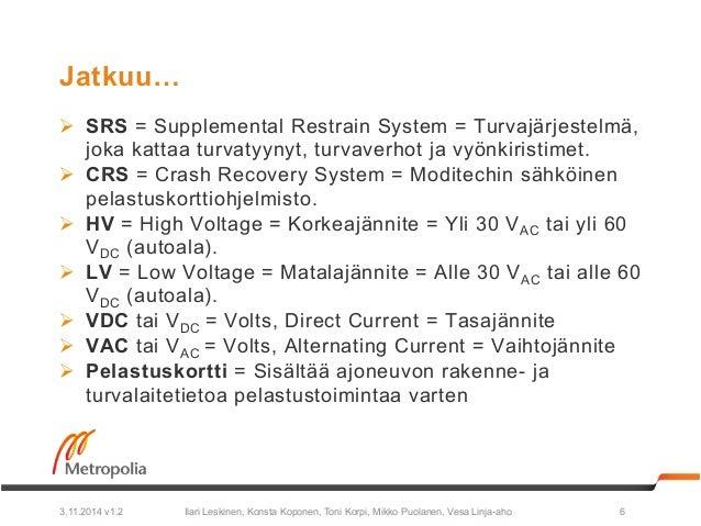 Jatkuu…  Ø SRS = Supplemental Restrain System = Turvajärjestelmä,  joka kattaa turvatyynyt, turvaverhot ja vyönkiristimet...