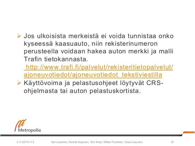 Ø Jos ulkoisista merkeistä ei voida tunnistaa onko  kyseessä kaasuauto, niin rekisterinumeron  perusteella voidaan hakea ...