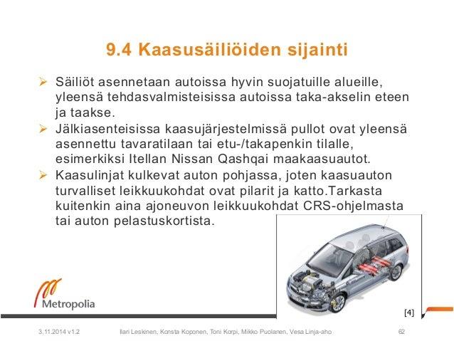 9.4 Kaasusäiliöiden sijainti  Ø Säiliöt asennetaan autoissa hyvin suojatuille alueille,  yleensä tehdasvalmisteisissa aut...