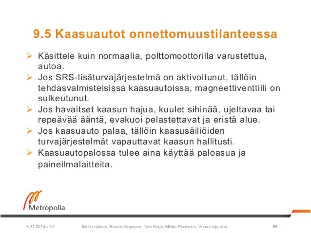 9.5 Kaasuautot onnettomuustilanteessa  Ø Käsittele kuin normaalia, polttomoottorilla varustettua,  autoa.  Ø Jos SRS-lis...