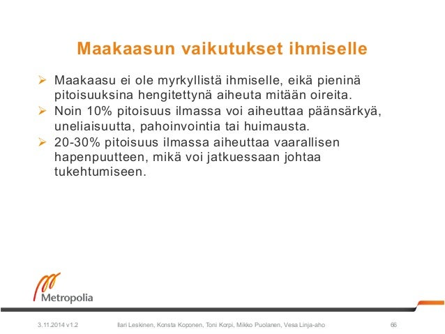 Maakaasun vaikutukset ihmiselle  Ø Maakaasu ei ole myrkyllistä ihmiselle, eikä pieninä  pitoisuuksina hengitettynä aiheut...