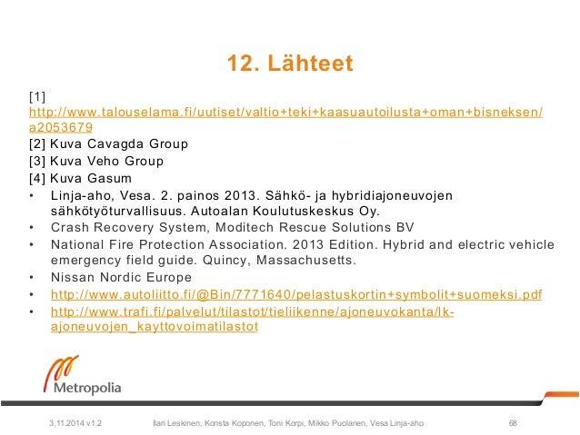 12. Lähteet  [1]  http://www.talouselama.fi/uutiset/valtio+teki+kaasuautoilusta+oman+bisneksen/  a2053679  [2] Kuva Cavagd...