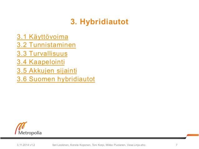 3. Hybridiautot  3.1 Käyttövoima  3.2 Tunnistaminen  3.3 Turvallisuus  3.4 Kaapelointi  3.5 Akkujen sijainti  3.6 Suomen h...