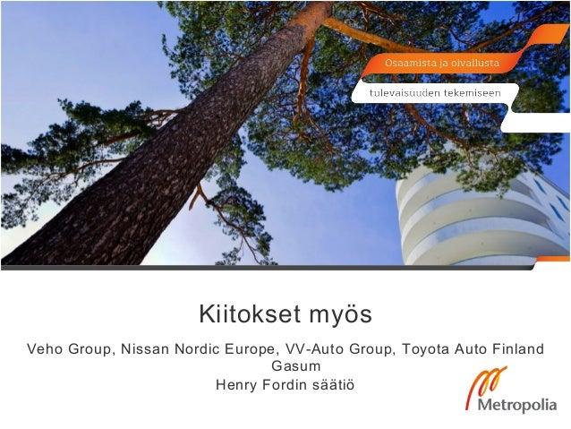 Kiitokset myös  Veho Group, Nissan Nordic Europe, VV-Auto Group, Toyota Auto Finland  Gasum  Henry Fordin säätiö