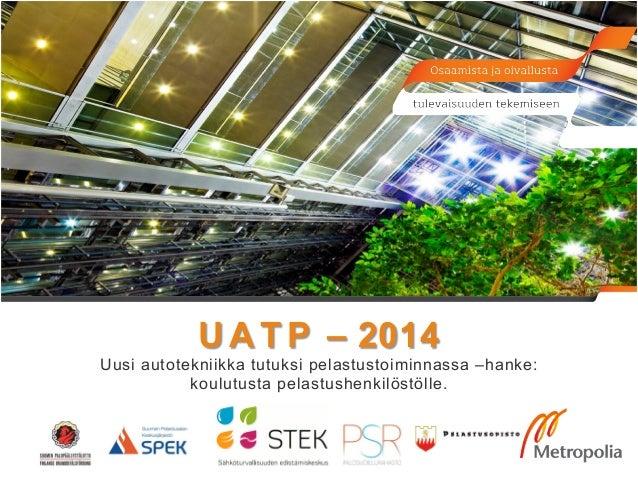UATP – 2014  Uusi autotekniikka tutuksi pelastustoiminnassa –hanke:  koulutusta pelastushenkilöstölle.