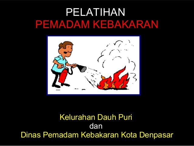 PELATIHAN  PEMADAM KEBAKARAN Kelurahan Dauh Puri  dan  Dinas Pemadam Kebakaran Kota Denpasar