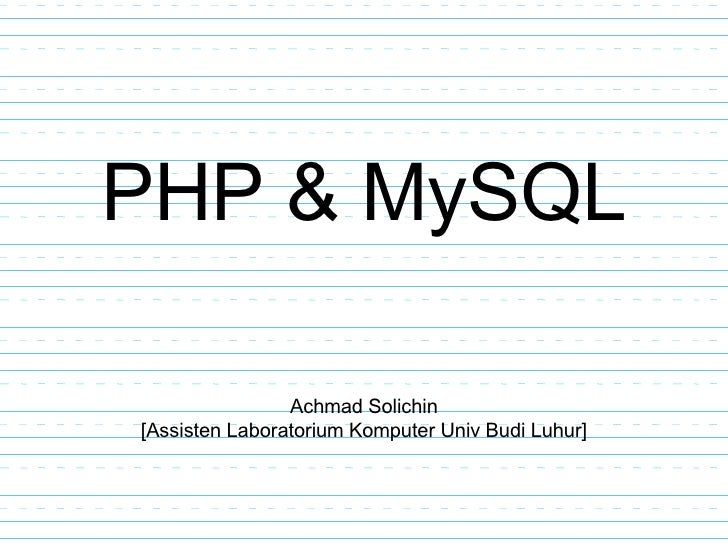 PHP & MySQL Achmad Solichin [Assisten Laboratorium Komputer Univ Budi Luhur]