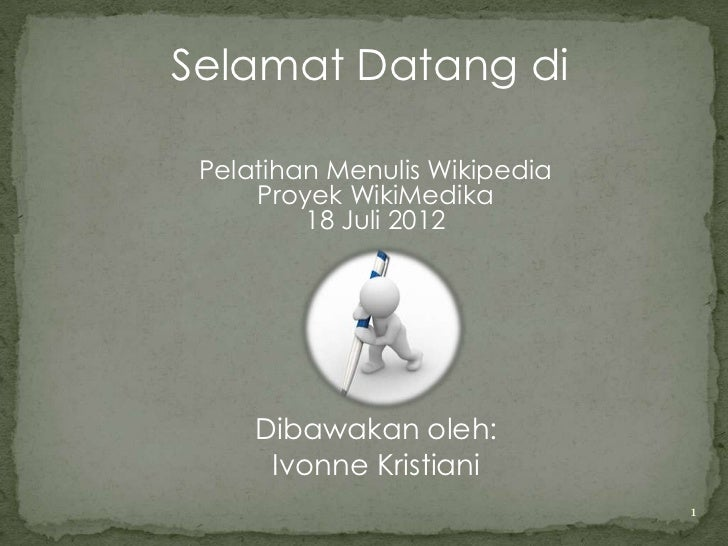 Selamat Datang di Pelatihan Menulis Wikipedia     Proyek WikiMedika         18 Juli 2012     Dibawakan oleh:      Ivonne K...