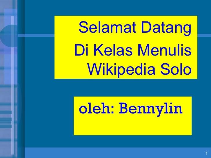 Selamat Datang Di Kelas Menulis Wikipedia  Solo oleh:  Bennylin