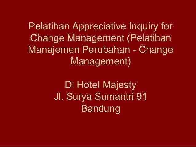 Pelatihan Appreciative Inquiry for Change Management (Pelatihan Manajemen Perubahan - Change Management) Di Hotel Majesty ...