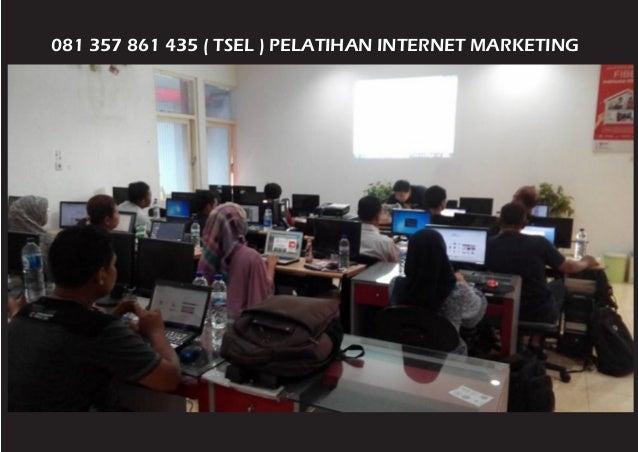 081 357 861 435 ( TSEL ) PELATIHAN INTERNET MARKETING