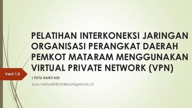 PELATIHAN INTERKONEKSI JARINGAN ORGANISASI PERANGKAT DAERAH PEMKOT MATARAM MENGGUNAKAN VIRTUAL PRIVATE NETWORK (VPN) I PUT...