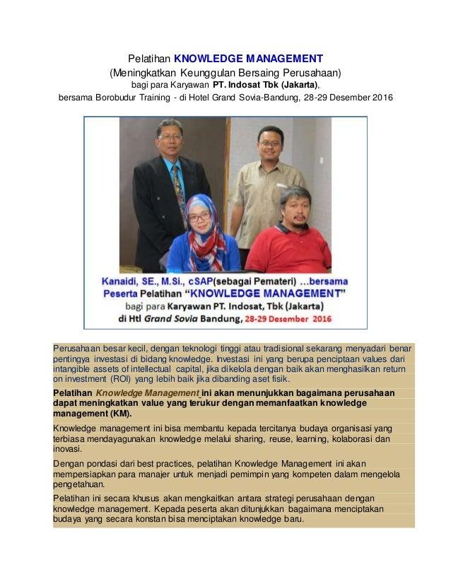 Pelatihan KNOWLEDGE MANAGEMENT (Meningkatkan Keunggulan Bersaing Perusahaan) bagi para Karyawan PT. Indosat Tbk (Jakarta),...